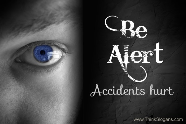 Be alert accidents hurt