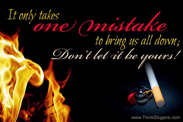 It only takes one mistake to bring us all down; don't let it be yours